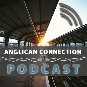 Anglican Connection Podcast